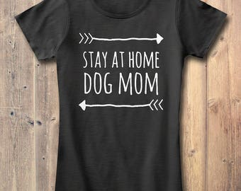 Dog Mom T-Shirt Gift: Stay At Home Dog Mom