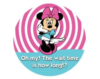 The wait time is how long!? Minnie Mouse Button - Theme Park Button - Disney Park Button - Celebration Button - Minnie Mouse Pin