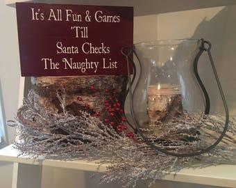 It's All Fun & Games Till Santa Checks the Naughty List, Christmas Sign, Funny Christmas Sign, Holiday wood sign