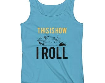 This Is How I Roll..., Ladies Tank Top