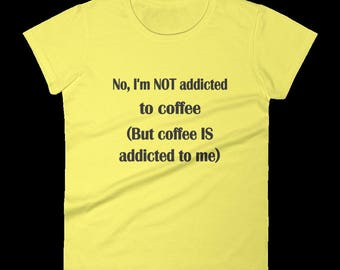 Coffee Addict Joke Gift, Women's Quote T-shirt, Coffee Lover's Shirt, Coffee Drinker Gift, Funny Shirt For Coffee Lover, Humorous Tshirts