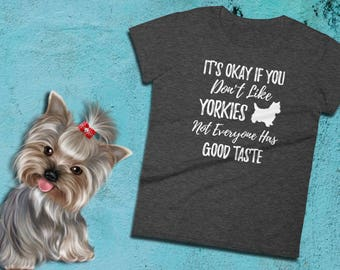 Yorkie Dog Shirt - It's Okay If You Don't Like Yorkies - Ladies Tee   Yorkie Tshirt   Yorkie Gifts   Yorkie Clothes   Yorkie Lover   Yorkies