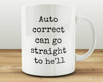 Auto Correct Can Go Straight to He'll - Funny Mug - Gift - Birthday Gift - Funny Mugs for Guys - Coworker Gift - Gift for Him - Gift for Men