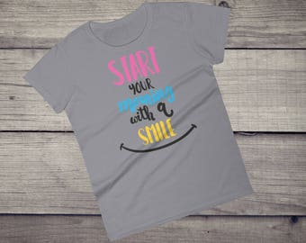 Start your morning with a smile T-Shirt positive thinking Women's short sleeve t-shirt tshirt tee