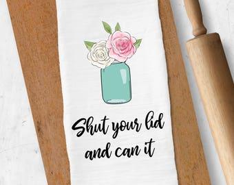 Funny Tea Towel, Mason Jar Towel, Flour Sack Tea Towel, Farmhouse Decor, Shut Your Lid and Can It, Funny Dish Towel, Kitchen Towel