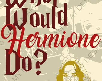 What Would Hermione Do? Digital download print