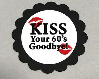 70th Birthday Favor Tags - Kiss Your 60's Goodbye, Black and White or Your Colors - Set of 12