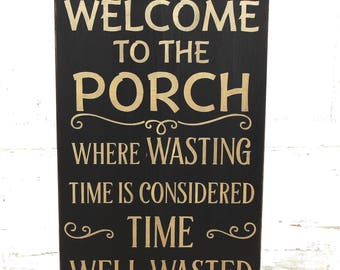 Welcome to our Porch Where Wasted Time Is Considered Time Well Wasted Wood  Sign - Porch Signs - Wall Decor  - Decoration - Wall Decor