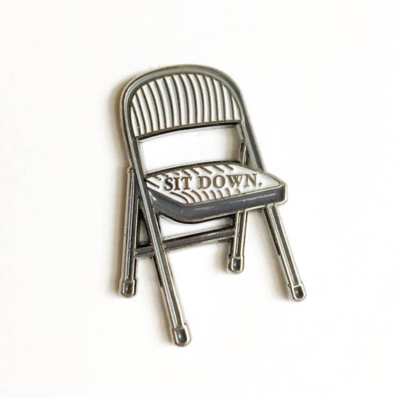 NEW ** Sit Down Be Humble Folding Chair Homage Enamel / Lapel Pin
