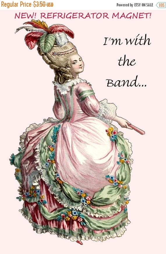 "NEW! Refrigerator Magnet! I'm With The Band...  ~ Marie Antoinette Inspired 4"" x 6"" Glossy Refrigerator Magnet. Funny Sayings. Funny Quotes."