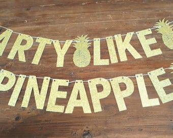 Bachelorette Party Banner, Summer Party Banner, Tropical Party, Pineapple Banner, Party Like a Pineapple, Gold Glitter, Luau Party,assembled