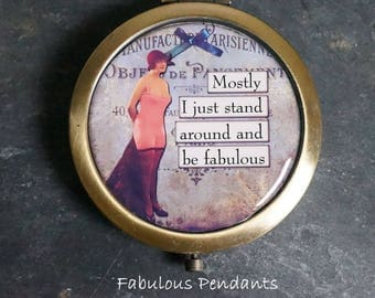 Compact Mirror Purse Mirror Pocket Mirror Handbag Mirror Mostly I Just Stand Around and Be Fabulous Sassy Women Vintage Women
