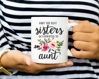 Only The Best Sisters Get Promoted To Aunt, Mug with Flowers