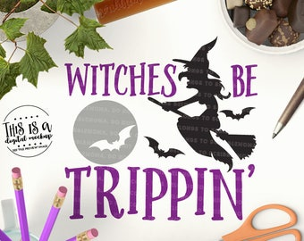 Halloween svg, Witches be Trippin' svg, Trick or Treat svg, Witch svg, Halloween Witch svg, Cut Files for Silhouette for Cricut