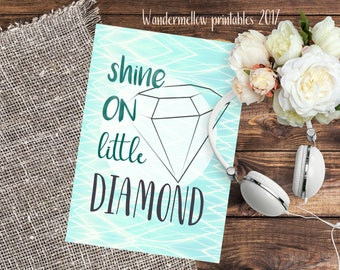 NEW Shine on little diamond! Quote Printable for home, dorm and office decor!  Back to school wall art,  printable for gift,   quotes