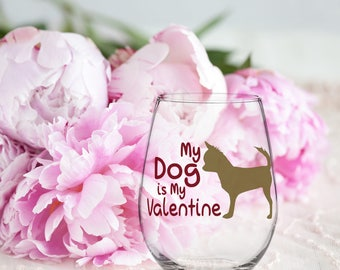 Funny Valentine Glass, My Dog is My Valentine, Stemless Stemmed Beer Glass, Sarcastic  Gift for Him Her, Birthday Anniversary, Dog Lover