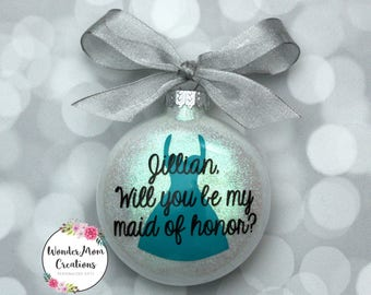 Maid of Honor Proposal Gift; Bridesmaid Proposal Gift; Will You Be My Maid Of Honor Christmas Ornament; Maid of Honor Ornament; Bridal Party