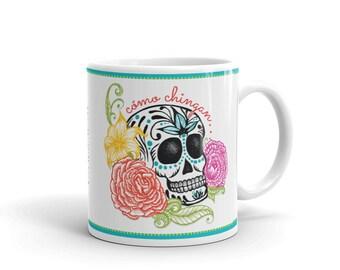 Como Chingan... Sugar Skull and Roses Coffee Mug