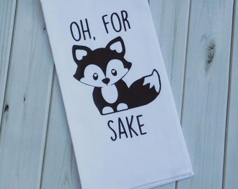Oh For FOX SAKE, Flour Sack Towel, Tea Towel, Kitchen Towel, Dish Towel, Dish Cloth, Hand Towel, Housewarming Gift