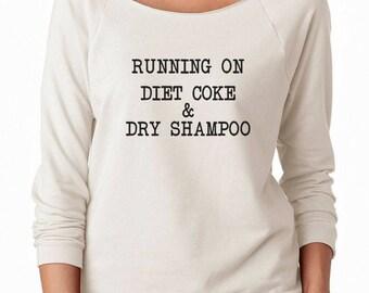 Running On Diet Coke And Dry Shampoo Sweatshirt Tumblr  Trendy Women Funny Sweatshirt Off Shoulder Sweatshirt Teen Shirt Women Sweatshirt