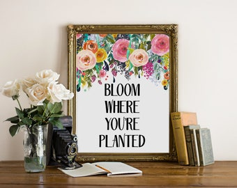 Bloom Where you're Planted, Flowers wall art, flower quote print, flower quote printable, floral quote art, floral quote printable art