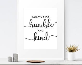 Always stay humble and kind, Bedroom wall decor, Family room sign, Wall sign, Custom color, Printable  poster, Farmhouse decor