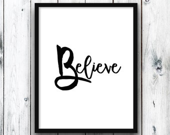 Digital Believe Print, Printable Black n White Art, Black n White Print, Digital Wall Print, Instant Download, Believe Quote Wall  Decor
