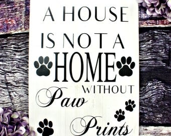 A House Is Not A Home Without Paw Prints. Wooden Dog Sign. Rustic Dog Decor. Dog Signs For A Home. Rustic Pet Decor, Gift for Dog Lover.