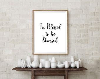 Too Blessed to be Stressed Print, Wall Art, Digital Print, Printable Poster, Home Decor, Dorm Decor, Typography Print, Motivational Quote