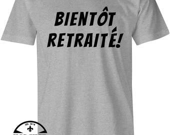 Bientot Retraité T-Shirt Men's/Women's , T-Shirt de Retraite , Funny Tshirts , French Slogan , Slogan Tee , Birthday Gift , Funny Tees