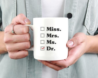 Miss. Mrs. Ms. Dr. Mug - phd graduation gift - Doctor Gift For Her - Funny Doctor T-Shirt - Unique Doctor Mug
