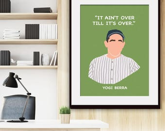 It Ain't Over Till It's Over - Yogi Berra - Art Print (Featured in Lily) Inspirational / Motivational Prints
