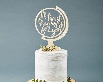 Cake Topper Wedding - Globe Travel Adventure Cake Topper - Wooden Cake Topper - I'd Travel the World for You Hand Lettered