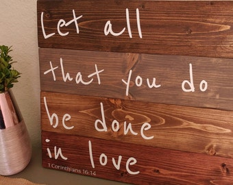Rustic Wood Sign, Wood Wall Decor, Bible Verse Sign, Let all that you do be done in love, Religious sign, Home Decor, Wood Wall Decor