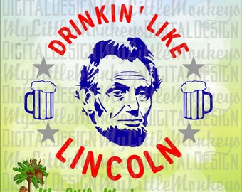 4th of July SVG ~ Drinkin' Like Lincoln SVG ~ Fourth of July Shirt ~ Patriotic svg ~ Commercial Use SVG ~ Cut File, Clipart ~svg~dxf-eps-png