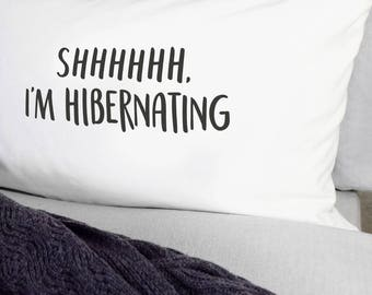 Shhhhhh, I'm Hibernating Pillow Case - funny pillow case - pillowcase - funny gifts