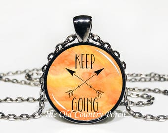 Keep Going-Glass Pendant Necklace/Inspirational/mothers day/bridal gift/Gift for her/girlfriend gift/friend gift/birthday gift/boho