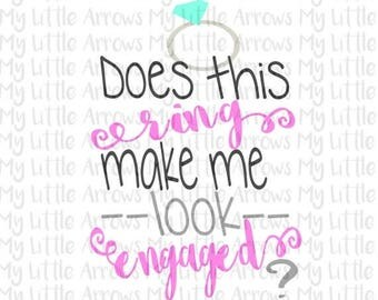 SALE- Does this ring make me look engaged SVG, DXF, Eps, png Files for Cutting Machines Cameo or Cricut // fiance svg // bride svg // engage