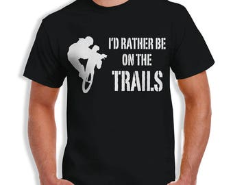 I'd Rather Be On The Trails-Bike Mountain Bike-  Tshirt Gift Idea