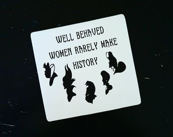 Well behaved women rarely make history Sign, Disney villains, gift