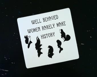 Well behaved women rarely make history Sign, Disney villains, gift