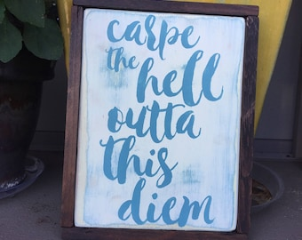 Carpe the hell outta this diem, wood sign