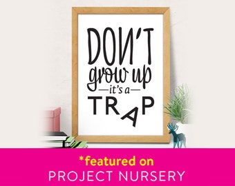 Dont grow up its a trap, Nursery wall decor, Kids room decor, Nursery wall art, Typography nursery, Quote art print, Kids room art
