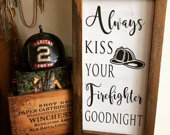 Farmhouse Sign | Always Kiss Your Firefighter Goodnight | Rustic Sign | Custom Sign | Handpainted Sign