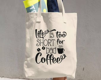 Tote Bag Life is Too Short for Bad Coffee - Made in the USA Cotton Tote Bag - Great Grocery Bag - All-purpose Natural Cotton Tote