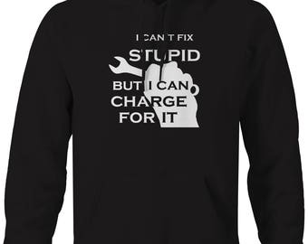 Mechanic Can't Fix Stupid Charge For It Auto Repair Garage  Hooded Sweatshirt- H211