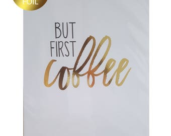 But First Coffee Real Gold Foil Wall Art Print - Coffee Addict - Wall Art Print - Home Decor - But First - Real Gold Foil Wall Print