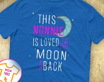 This Nonnie is Loved, To the Moon and Back, Nonnie shirt, Customized Nonnie shirt, Nonnie shirt, Christmas Gift, Gift for Nonnie, Nonnie Tee