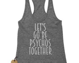 Lets Go Be Psychos Together Racerback Tank Top for Women