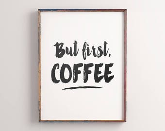 """Printable Art """"But First Coffee"""" Poster, Coffee Printable Typography Wall Art, Inspirational Quote Home Decor *Digital Download DIY PRINT*"""